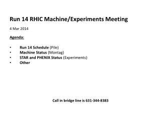 Run  14  RHIC Machine/Experiments  Meeting 4  Mar 2014   Agenda : Run 14 Schedule  (Pile)