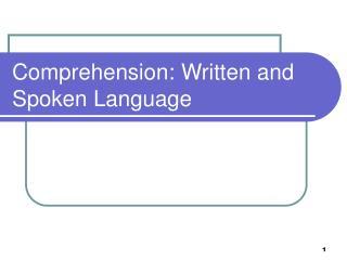 Comprehension: Written and Spoken Language