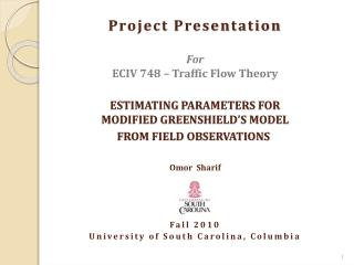 Project Presentation For ECIV 748 – Traffic Flow Theory ESTIMATING PARAMETERS FOR
