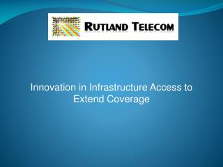 Innovation in Infrastructure Access to  Extend  Coverage