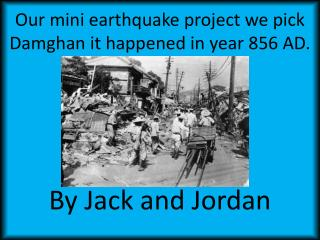 Our mini earthquake project we pick Damghan it happened in year 856 AD.
