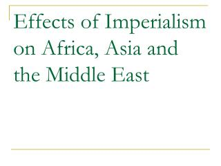 Effects of Imperialism on Africa, Asia and the Middle East