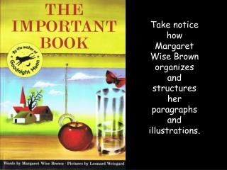 Take  notice how  Margaret Wise Brown organizes and structures her  paragraphs and illustrations.