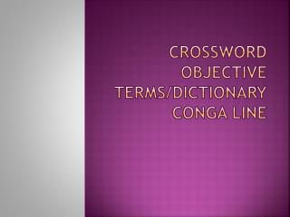 Crossword  Objective Terms/Dictionary Conga Line