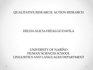 QUALITATIVE RESEARCH: ACTION RESEARCH HELDA ALICIA HIDALGO DAVILA UNIVERSITY OF NARIÑO