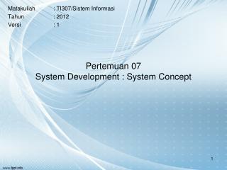 Pertemuan 07 System Development : System Concept