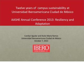 Carolyn Aguilar and Dulce María Ramos Universidad Iberoamericana Ciudad de México October  7, 2013