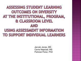 Janvier Jones, MS Carrie Nepstad, MS Patriciat Perez, PhD