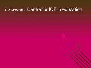 The Norwegian  Centre for ICT in education