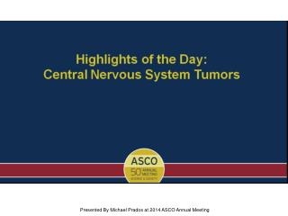 Highlights of the Day:<br />Central Nervous System Tumors