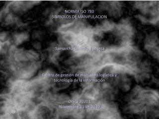 NORMA ISO 780 SIMBOLOS DE MANIPULACION Por  Samantha Galindo  Fonseca
