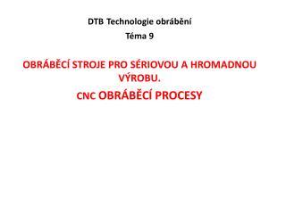 DTB T echnologie obrábění T éma 9 obráběcí stroje pro  sériovou  a hromadnou výrobu.