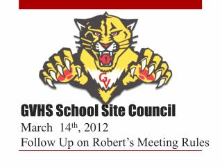 GVHS School Site Council March  14 th , 2012  F ollow Up on Robert�s Meeting Rules