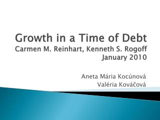 Growth in a Time of Debt Carmen M.  Reinhart ,  Kenneth  S.  Rogoff January 2010