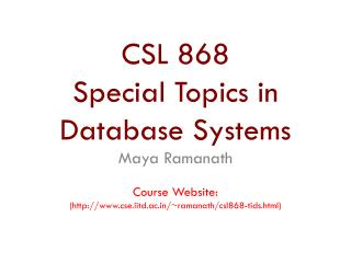 CSL  868 Special Topics in Database Systems