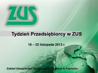Tydzień Przedsiębiorcy w ZUS 18 – 22 listopada 2013 r.