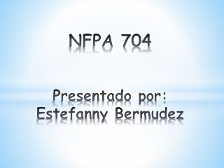NFPA 704 Presentado por: Estefanny Bermudez
