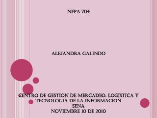NFPA 704 ALEJANDRA GALINDO CENTRO DE GESTION DE MERCADEO, LOGISTICA Y TECNOLOGIA DE LA INFORMACION