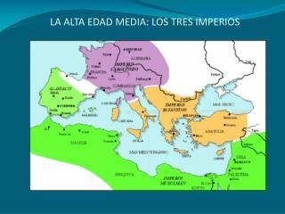LA ALTA EDAD MEDIA: LOS TRES IMPERIOS