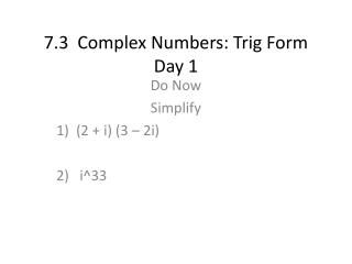 7.3  Complex Numbers: Trig Form Day 1