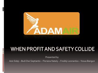 When Profit and safety collide