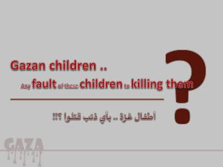 Any  fault  of these  children  to  killing them
