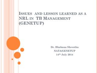 Issues  and lesson learned as a  NRL in  TB Management (GENETUP)