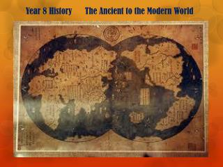 Year 8 History      The Ancient to the Modern World