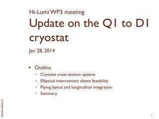 Hi-Lumi WP3 meeting Update on the Q1 to D1 cryostat Jan 28, 2014