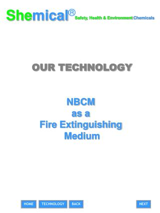 OUR TECHNOLOGY   NBCM  as a  Fire Extinguishing  Medium