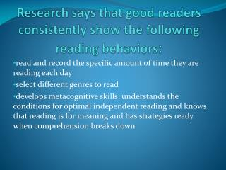 Research says that good readers consistently show the following reading behaviors :