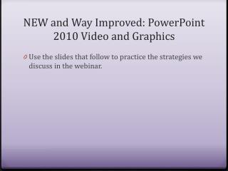 NEW and Way Improved: PowerPoint 2010 Video and Graphics