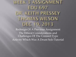Week 3 Assignment EDU 697 Dr. Keith  Pressey Thomas Wilson Dec 19, 2013