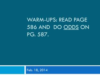 Warm-Ups: Read page  586 and   do  odds  on pg. 587.