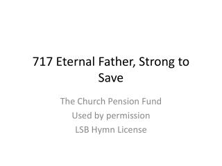 717 Eternal Father, Strong to Save