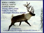BOREAL CARIBOU  CRITICAL HABITAT  SCIENCE REVIEW: SPATIAL POPULATION  VIABILITY ANALYSIS: CASE STUDY PROGRESS REPORT