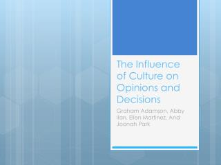 The Influence of Culture on Opinions and Decisions
