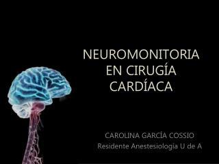 NEUROMONITORIA EN CIRUGÍA CARDÍACA