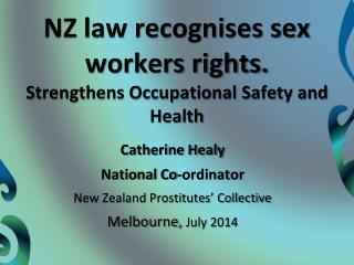 NZ law recognises sex workers rights. Strengthens Occupational Safety and Health