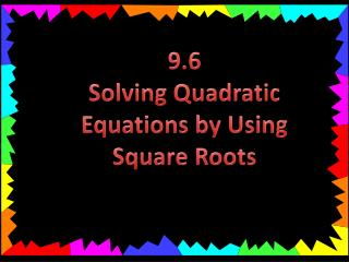 9.6 Solving Quadratic Equations by Using Square Roots