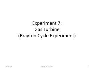 Experiment 7: Gas Turbine ( Brayton  Cycle Experiment)
