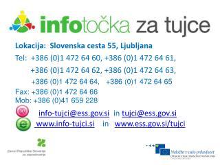 Lokacija:  Slovenska cesta 55, Ljubljana Tel:  +386 (0)1 472 64 60, +386 (0)1 472 64 61,