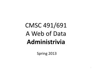 CMSC 491/691 A Web of Data Administrivia