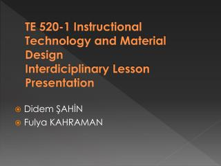 TE 520-1 Instructional Technology and Material Design Interdiciplinary Lesson Presentation