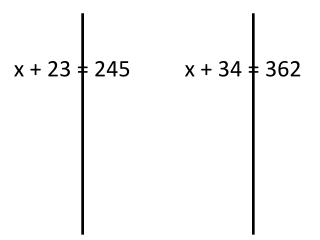 x + 23 = 245  x + 34 = 362