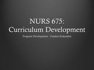 NURS 675:   Curriculum Development