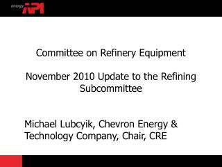 Committee on Refinery Equipment November 2010  Update to the  Refining  Subcommittee