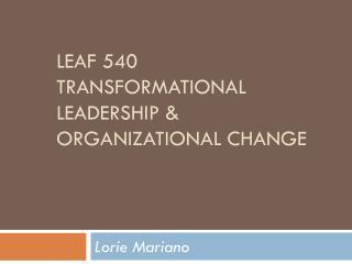 LEAF 540 Transformational Leadership & Organizational Change