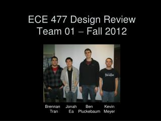 ECE 477 Design Review Team 01    Fall 2012