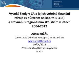 Adam KRČÁL samostatné oddělení koncepcí a analýz MŠMT adam.krcal @ msmt.cz 19/04/2012